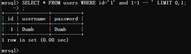 ysql> SELECT * FROM users WHERE id  I id I username I password I  1 | Dumb  1 row in set (O. 00 sec)  ysql>  '1'  and 1=1  LIMIT O, 1;